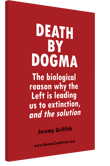 'DEATH BY DOGMA - The biological reason why the Left is leading us to extinction, and the solution'