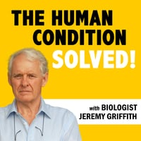 Human condition solved poster with Jeremy Griffith