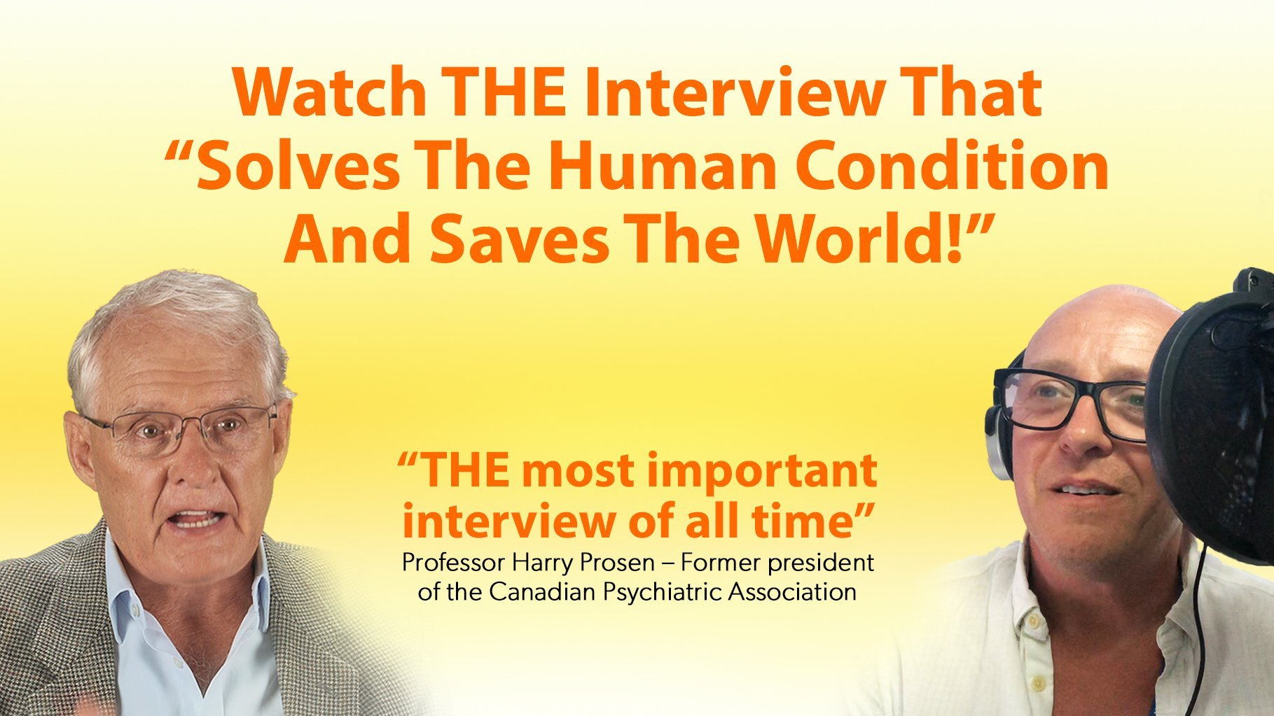 Portraits of radio host Craig Conway and Australian Biologist Jeremy Griffith with the title 'Watch THE Interview That Solves The Human Condition And Saves The World' and a quote from Professor Harry Prosen that reads 'THE most important interview of all time'